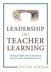 Leadership for Teacher Learning by formative assessment expert Dr. Dylan Wiliam
