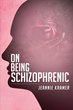 "Jeannie Kramer's New Book ""On Being Schizophrenic"" Is an Enlightening and Researched Work on Schizophrenia"