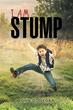 """John Donegan's New Book """"I Am Stump"""" Is a Creatively Crafted and Vividly Illustrated Journey through the Lessons of Life"""