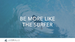 Be More Like the Surfer