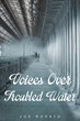 """Joe Rosato's New Book """"Voices Over Troubled Water"""" is a Raw, Emotional Memoir that Tells a Story of Fear, Courage and Understanding"""