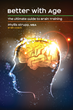"""Better with Age: The Ultimate Guide to Brain Training"" cover"