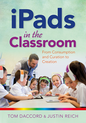 iPads in the Classroom, by Tom Daccord and Justin Reich