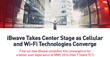 iBwave Takes Center Stage as Cellular and Wi-Fi Technologies Converge