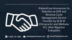 iPatientCare Announces Its Selection as EHR and RCM Service Provider by M and M Chiropractic and Wellness PLC After Rigorous Evaluation