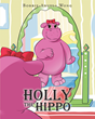 """Bobbie-Angela Wong's New Book """"Holly the Hippo"""" Is a Creatively Crafted and Vividly Illustrated Children's Work"""
