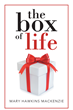 """Mary Hawkins MacKenzie's New Book """"The Box of Life"""" is a Philosophical, in-Depth Work About Faith and the Meaning of Life"""