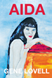 """Gene Lovell's New Book """"AIDA"""" is a Breathtaking Thriller that Delves into the Mayhem and Enigma of Deceit and Love"""