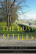 "Larry W. Mongar's New Book ""As The Dust Settles"" is a Philosophical, In-Depth Work that Delves into the Fate and Meaning of Life"