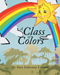 """Dr. Sara Galloway Lennon's New Book """"A Class of Colors"""" is a Brilliant and Colorful Children's Story That Intertwines Important Life Lessons"""