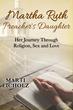 Perseverance and Inner Strength Highlight New Memoir, 'Martha Ruth, Preacher's Daughter: Her Journey Through Religion, Sex and Love'