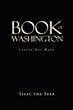 """Isaac the Seer's New Book """"Book of Washington"""" is an Eye-opening Book that Allows the Reader to Ponder and Question Their Faith in God"""