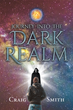 """Craig Smith's new book """"Journey into the Dark Realm"""" is a spine-tingling, thrilling adventure of corruption, war, and complete inter-dimensional domination."""