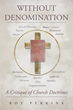 """Roy Perkins's new book """"Without Denomination: A Critique of Church Doctrines"""" is a piercing critique of church doctrines, and an invaluable tool for today's Christian."""