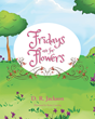 """D.R. Jackson's New Book """"Fridays Are for Flowers"""" Is a Telling and Emotional Story about the Bond Between Granddaughter and Grandfather"""