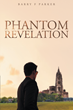 "Dr. Barry F. Parker's new book ""Phantom Revelation"" is a riveting and exhilarating work of fiction."