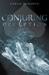"Camilo Iribarren's New Book ""Conjuring Deception"" is a Thrilling Tale of a FBI Task Force Comprised of Magicians, that Solve the Most Impossible of Cases"