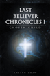 "Anilyn Shaw's New Book ""Last Believer Chronicles 1: Chosen Child"" is a Compelling and Mind-Bending Work of Fiction That Shows Us a World Without God"