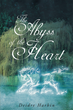 "Deidre Harbin's New Book ""The Abyss of the Heart"" is a Creatively Crafted and Rhythmically Illustrated Journey Into the Romantic Art of Poetry"