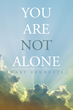 "Mary Vendetti's New Book ""You Are Not Alone"" is a Telling and Encouraging Window into the Life of a Survivor and Devout Catholic"