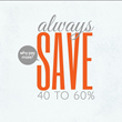 Always Save 40-60%