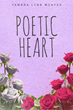 "Tambra Lynn McAfee's New Book ""Poetic Heart"" is an Uplifting Book of Poetry that Rejuvenates the Soul."
