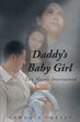 "Cynthia Ceesay's New Book ""Daddy's Baby Girl: Two Hearts Intertwined"" is a Philosophical, In-Depth Work that Delves into the Relationship Between Father and Daughter"