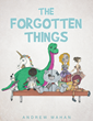 "Andrew Mahan's New Book ""The Forgotten Things"" Is a Bold Piece of Fiction with Underlying Messages That Will Allow Readers to View Themselves in a Different Light"