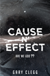 "Gary Clegg's New Book ""Cause N' Effect"" is a Philosophical, In-depth Work about Science and Religion."