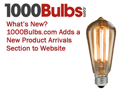 What's New - 1000Bulbs.com Adds a New Product Arrivals Section to Website