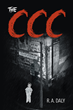 "R.A. Daly's new book ""The CCC"" is a vivid and enlightening window into the life of the author."