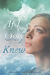 "Antoinette Calwonsen's New Book ""If I Only Knew"" is an Uplifting and Hopeful Collection of Poems."