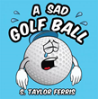 New Xulon Juvenile Fiction Written By A Truly Inspiring, Never-To-Be Forgotten Author Tells Humorous Tale Of A Golf Ball