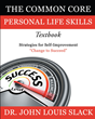 """Dr. John Louis Slack's Book """"The Common Core Personal Life Skills Textbook: Strategies for Self-Improvement"""" is an In-Depth Work Delving into the Idea of Self-Enhancement"""