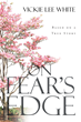 "Vickie Lee White's new book ""On Fear's Edge"" is a compelling and undeniably gut-wrenching story about overcoming life's obstacles."