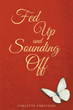 """Carlette Christian's New Book """"Fed Up and Sounding Off"""" is a Philosophical, In-Depth Work That Delves Into the Meaning of Life, Religion and Fate"""