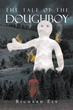 """Richard Ely's new book """"The Tale of the Doughboy"""" is a unique work of fiction that entices the senses and grips the imagination."""