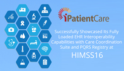iPatientCare Successfully Showcased Its Fully Loaded EHR Interoperability Capabilities with Care Coordination Suite and PQRS Registry at HIMSS16