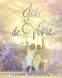 """LeRoy Anderson's New Book """"Joie De Vivre"""" is an Enlightening and Captivating Biography of the Author's Ancestry Over Three Generations."""