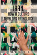 """Effie Miri's New Book """"Iran, How a Culture Develops Pathology: The Pathology in Transition"""" is a Telling Window into the Life of an Iranian in the Present Day Society."""