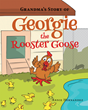 "Annie Hernandez's New Book ""Grandma's Story of Georgie the Rooster Goose"" is a Warm and Delightful Story of a Displaced Chicken Egg, and the Unusual Rooster it Produces"