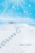 "James Hardy's New Book ""Reflections"" Is a Philosophical, In-depth Work That Delves into the Meaning and Humor of Life"