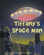 "John Boshard's New Book ""Tiffany's Space Man"" is a Creatively Crafted and Vividly Illustrated Journey into the Imagination."