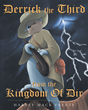 """Harvey Mack Freeze's New Book """"Sir Derrick The Third From The Kingdom Of Dir"""" is a Rhythmic Children's Book that Teaches the Importance of Friendship and Courage."""
