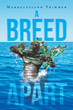 "Merrettalynn Trimmer's New Book ""A Breed Apart"" is a Thrilling Tale of a Secret Oceanic Experiment Gone Terribly Wrong, with Epic and Worldwide Ramifications."