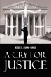 """Jessie B. Evans-Hayes's New Book """"A Cry For Justice"""" is an Emotional Documentary that Delves into the Corruption and Manipulation in the Judicial System"""
