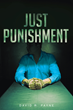 """David Payne's New Book """"Just Punishment"""" is a Legal Thriller Focused on the Innate Sense of Right and Wrong, Victims' Rights and a Need to Protect the Innocent"""