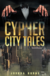"Joshua Burns's New Book ""Cypher City Tales"" is Drenched in Sin, Dark Pacts, and Mysterious Strangers; Who will Make it Out Unscathed?"