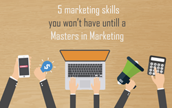 5 Marketing Skills You Won't Have Until a Masters in Marketing