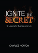 Brown Books To Release IGNITE THE SECRET: 19 Lessons for Business and Life by Charles Horton